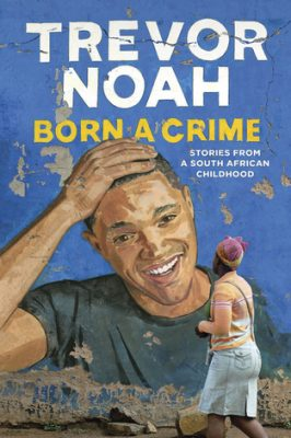 Review: Born a Crime by Trevor Noah