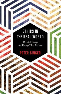 Review: Ethics in the Real World by Peter Singer