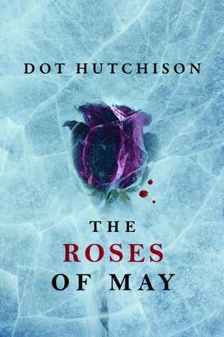 Review: The Roses of May by Dot Hutchison