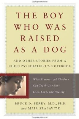 Review: The Boy Who Was Raised as a Dog by Bruce D. Perry