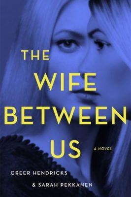 Review: The Wife Between Us by Greer Hendricks & Sarah Pekkanen